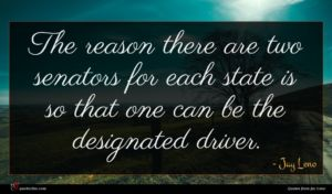 Jay Leno quote : The reason there are ...