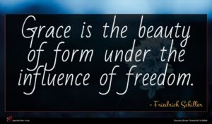 Friedrich Schiller quote : Grace is the beauty ...