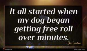 Jay London quote : It all started when ...