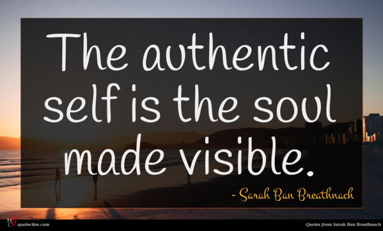 The authentic self is the soul made visible.