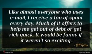 Bill Gates quote : Like almost everyone who ...