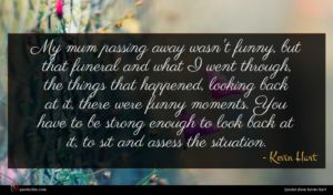 Kevin Hart quote : My mum passing away ...