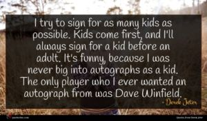 Derek Jeter quote : I try to sign ...