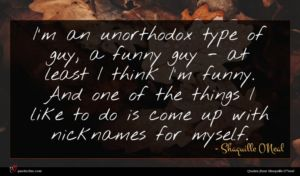 Shaquille O'Neal quote : I'm an unorthodox type ...