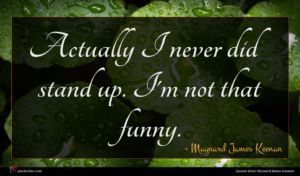 Maynard James Keenan quote : Actually I never did ...