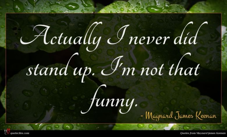 Actually I never did stand up. I'm not that funny.