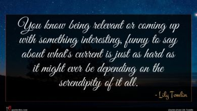 Photo of Lily Tomlin quote : You know being relevant …
