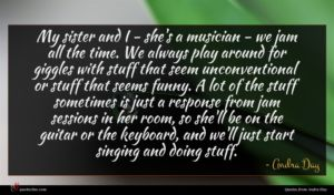 Andra Day quote : My sister and I ...
