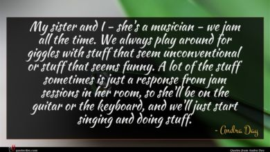 Photo of Andra Day quote : My sister and I …
