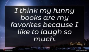 Dav Pilkey quote : I think my funny ...