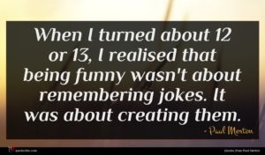 Paul Merton quote : When I turned about ...