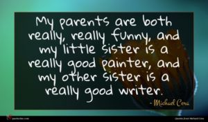 Michael Cera quote : My parents are both ...