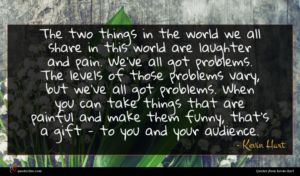 Kevin Hart quote : The two things in ...