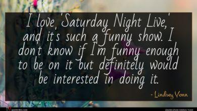 Photo of Lindsey Vonn quote : I love 'Saturday Night …
