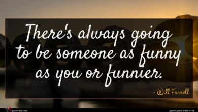 Photo of Will Ferrell quote : There's always going to …