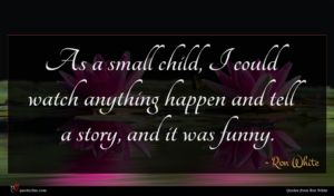 Ron White quote : As a small child ...