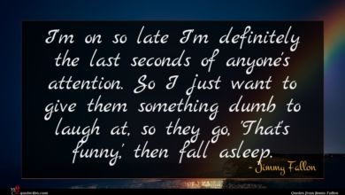 Photo of Jimmy Fallon quote : I'm on so late …