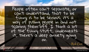 Nick Cave quote : People often can't separate ...