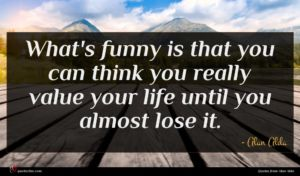 Alan Alda quote : What's funny is that ...