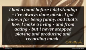 Eddie Murphy quote : I had a band ...