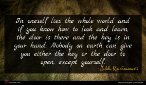 Jiddu Krishnamurti quote : In oneself lies the ...