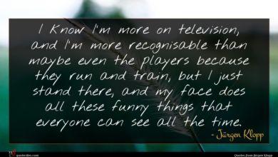 Photo of Jürgen Klopp quote : I know I'm more …