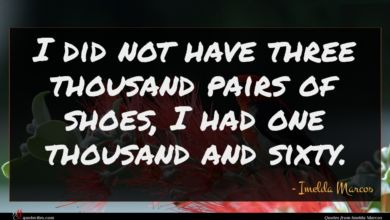 Photo of Imelda Marcos quote : I did not have …