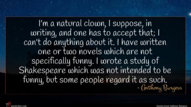 Photo of Anthony Burgess quote : I'm a natural clown …