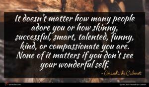 Amanda de Cadenet quote : It doesn't matter how ...