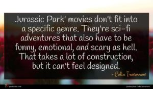 Colin Trevorrow quote : Jurassic Park' movies don't ...