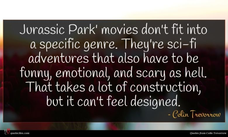 Jurassic Park' movies don't fit into a specific genre. They're sci-fi adventures that also have to be funny, emotional, and scary as hell. That takes a lot of construction, but it can't feel designed.
