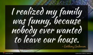 Anthony Anderson quote : I realized my family ...