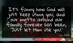 Kim Fields quote : It's funny how God ...