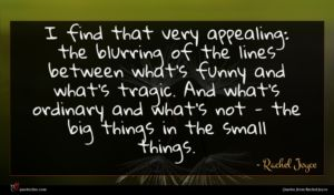 Rachel Joyce quote : I find that very ...