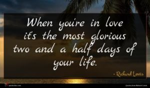 Richard Lewis quote : When you're in love ...
