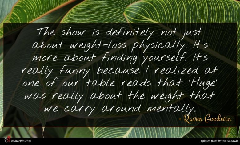 The show is definitely not just about weight-loss physically. It's more about finding yourself. It's really funny because I realized at one of our table reads that 'Huge' was really about the weight that we carry around mentally.