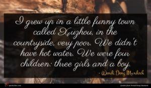 Wendi Deng Murdoch quote : I grew up in ...