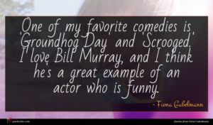 Fiona Gubelmann quote : One of my favorite ...