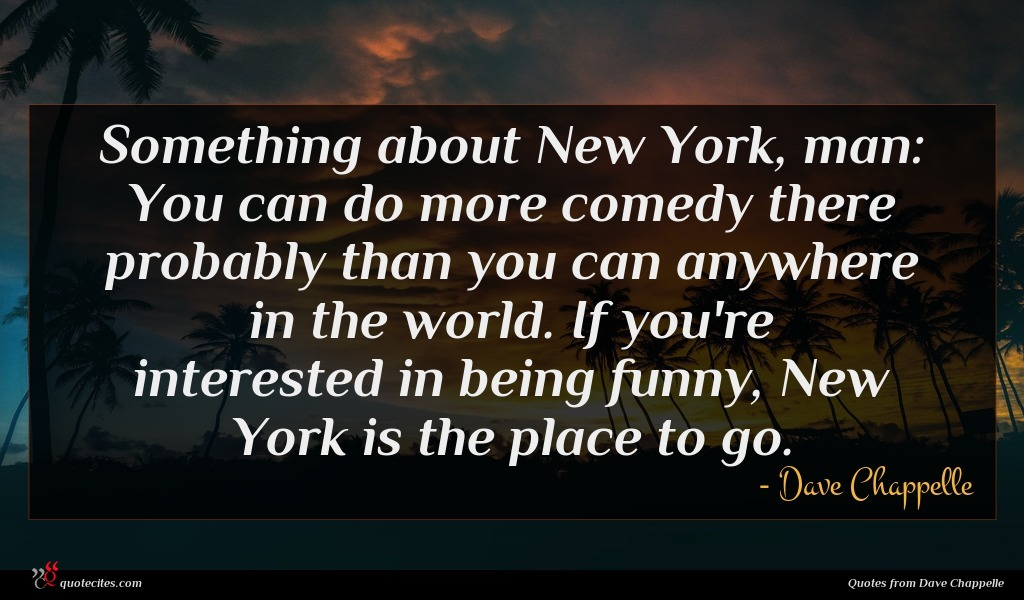 dave chappelle quote something about new york dave chappelle quote something about
