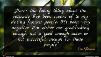 Photo of Dax Shepard quote : Here's the funny thing …