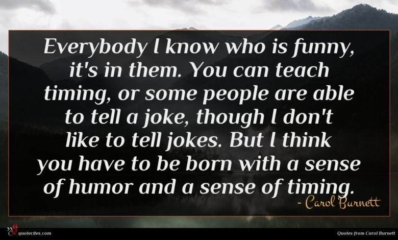 Photo of Carol Burnett quote : Everybody I know who …