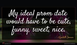 Kendall Jenner quote : My ideal prom date ...
