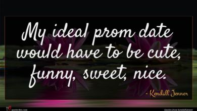 Photo of Kendall Jenner quote : My ideal prom date …