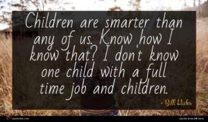 Bill Hicks quote : Children are smarter than ...