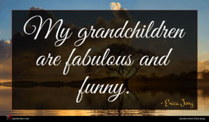 Erica Jong quote : My grandchildren are fabulous ...