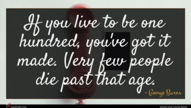Photo of George Burns quote : If you live to …