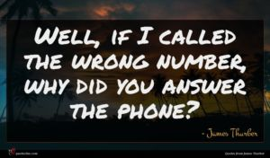 James Thurber quote : Well if I called ...