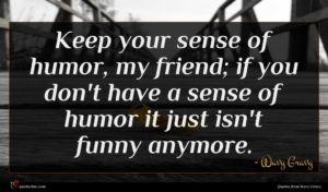 Wavy Gravy quote : Keep your sense of ...