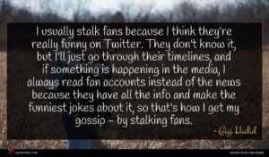 Gigi Hadid quote : I usually stalk fans ...