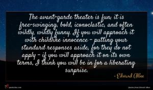 Edward Albee quote : The avant-garde theater is ...